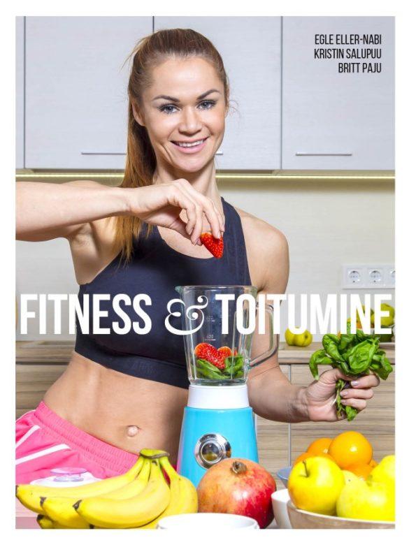 Fitness ja toitumine | Egle Eller-Nabi, Britt Paju, Kristin Salupuu | Raamat